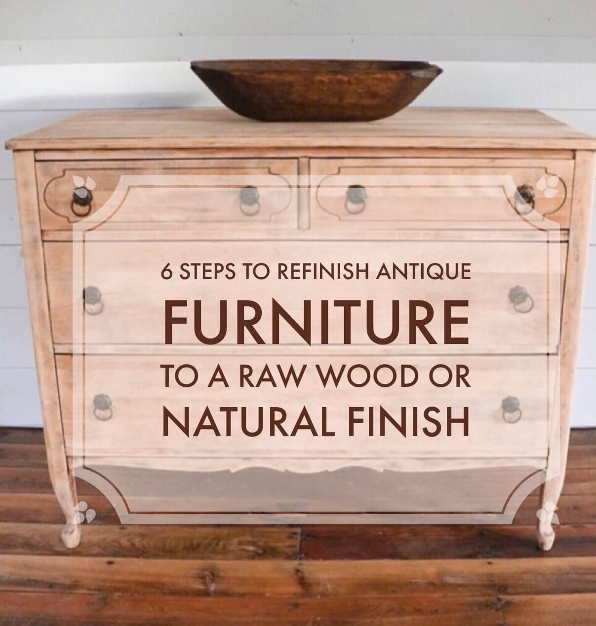 6 Steps to Refinish Antique Furniture to a Natural or Raw Wood Finish