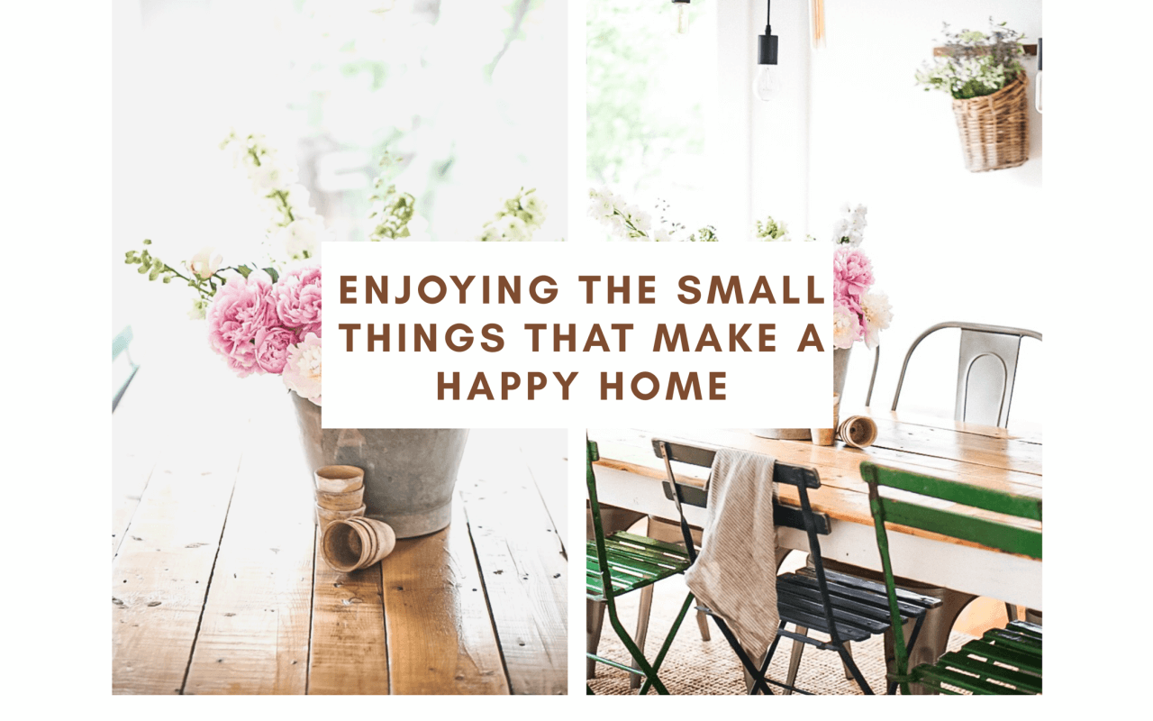 enjoying the little things to make a happy home